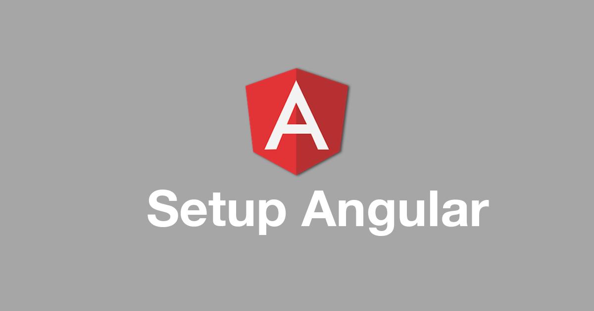 Angular Setup, Install, & Build Guide | Post | Coding For