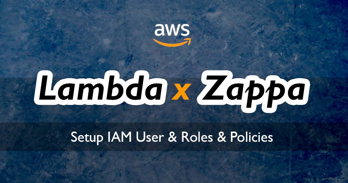 Prepare AWS IAM User, Role, and Policies for Zappa and
