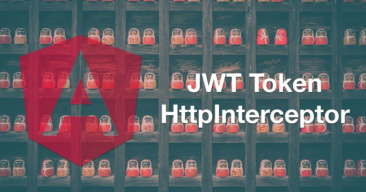 Creating an JWT Token Interceptor for HTTP Requests in