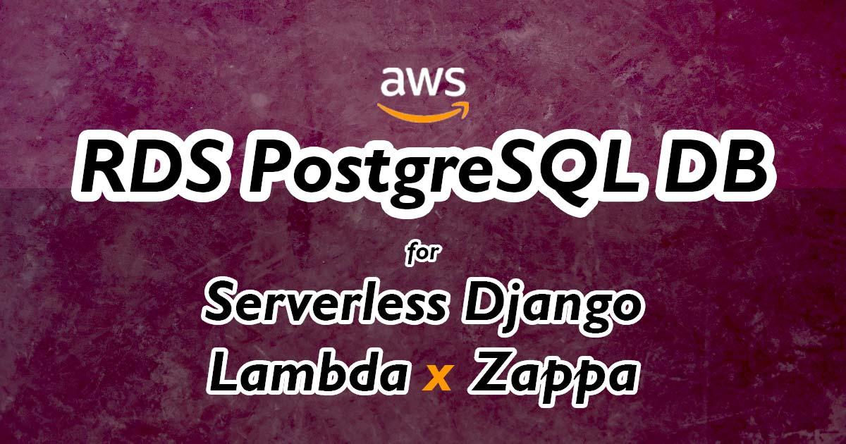 RDS Database for Serverless Django + Zappa on AWS Lambda
