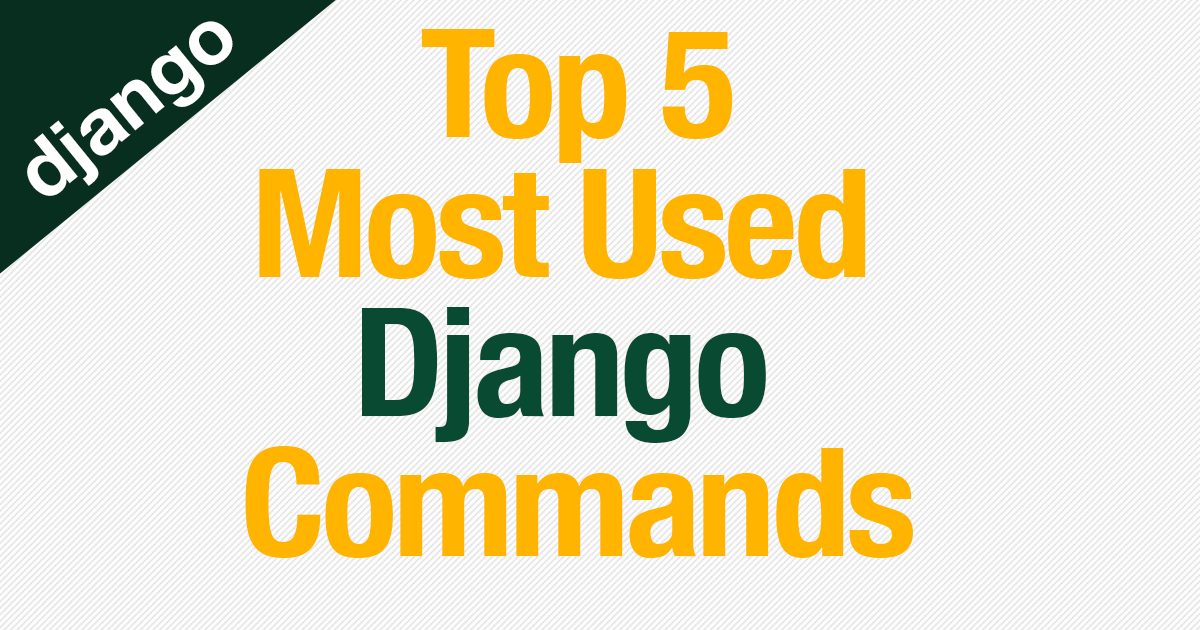 The Top 5 Most Used Django Commands and what they mean